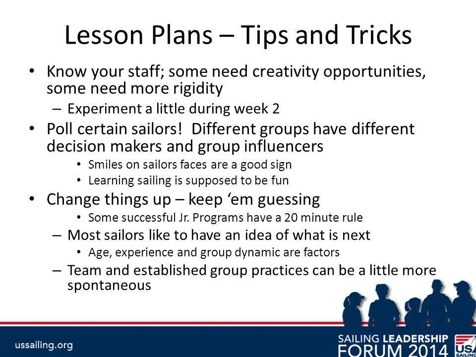 Lesson Plans – Tips and Tricks Know your staff; some need creativity opportunities, some need more rigidity – Experiment a little during week 2 Poll certain sailors.