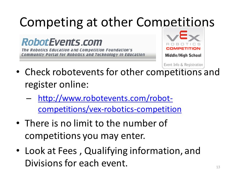 Competing at other Competitions Check robotevents for other competitions and register online: – http://www.robotevents.com/robot- competitions/vex-rob