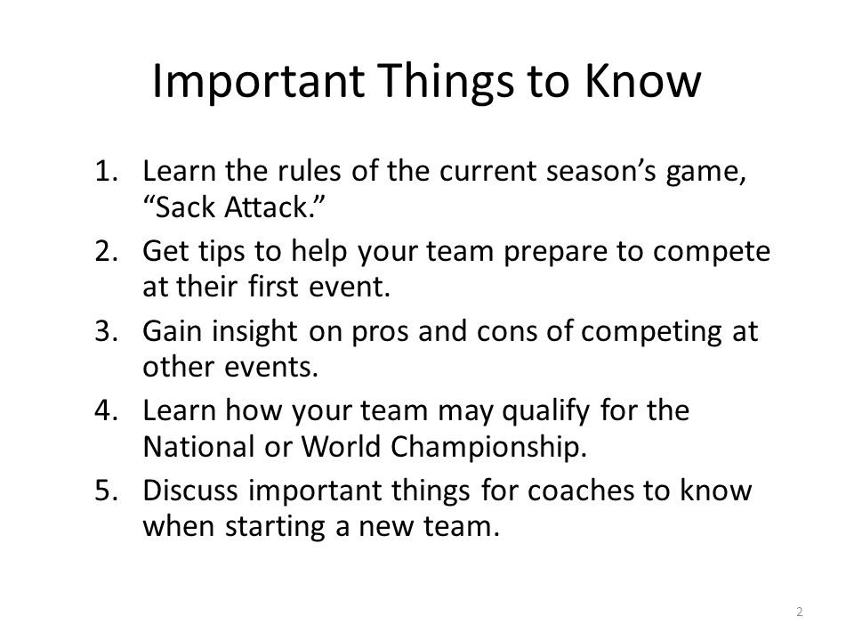 Important Things to Know 1.Learn the rules of the current seasons game, Sack Attack. 2.Get tips to help your team prepare to compete at their first ev