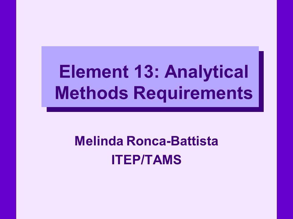 Element 13: Analytical Methods Requirements Melinda Ronca-Battista ITEP/TAMS