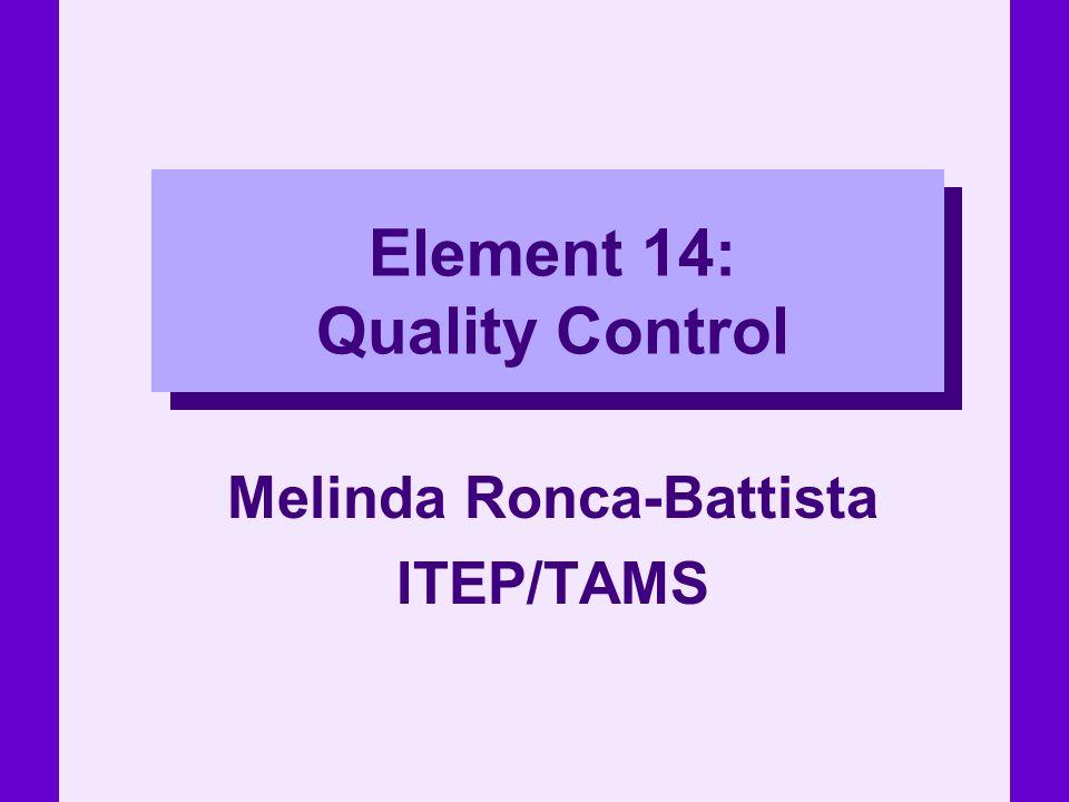Element 14: Quality Control Melinda Ronca-Battista ITEP/TAMS