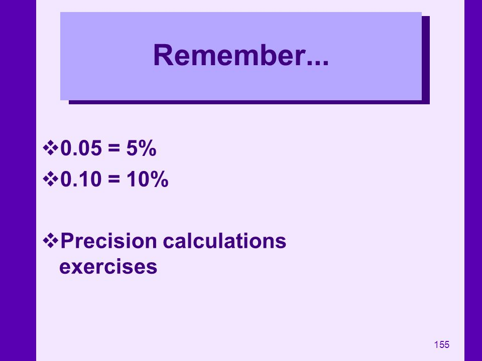 155 Remember... 0.05 = 5% 0.10 = 10% Precision calculations exercises