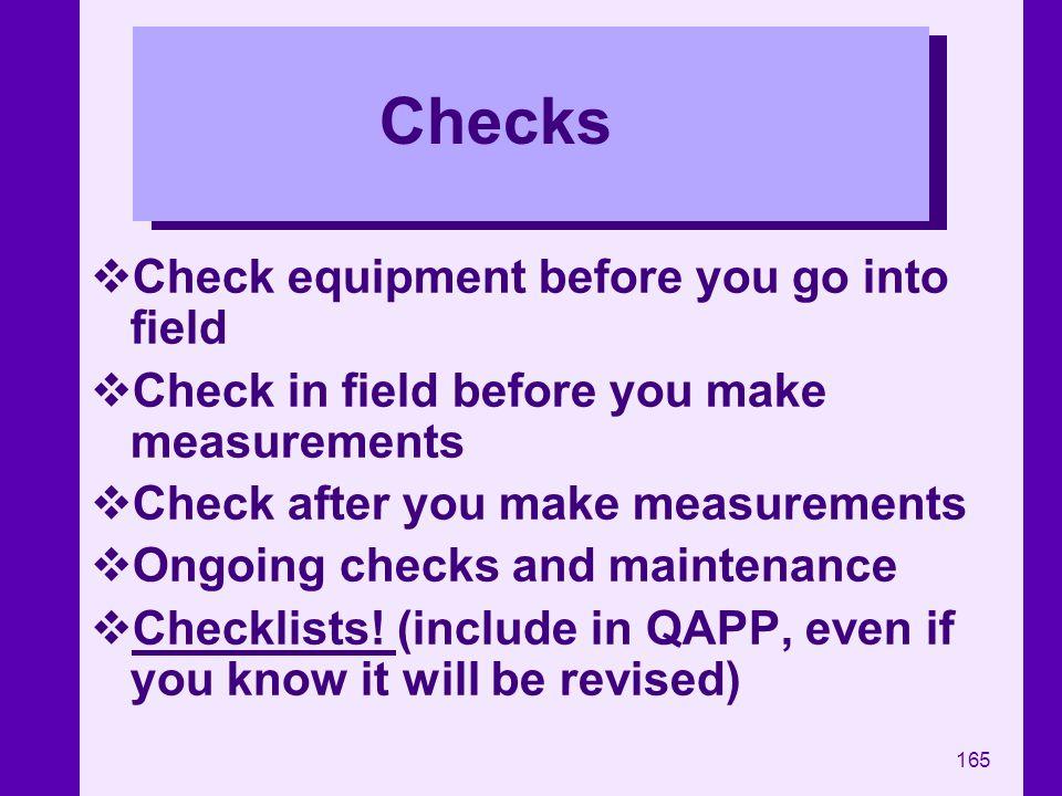 165 Checks Check equipment before you go into field Check in field before you make measurements Check after you make measurements Ongoing checks and m