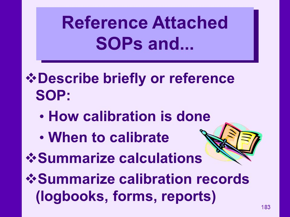 183 Reference Attached SOPs and... Describe briefly or reference SOP: How calibration is done When to calibrate Summarize calculations Summarize calib