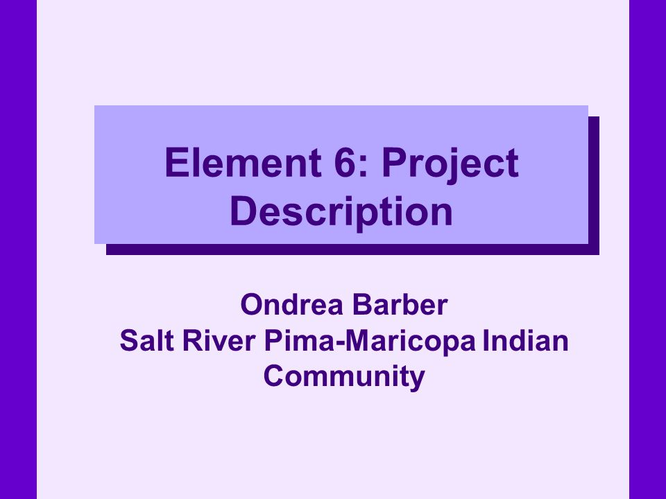 Element 6: Project Description Ondrea Barber Salt River Pima-Maricopa Indian Community