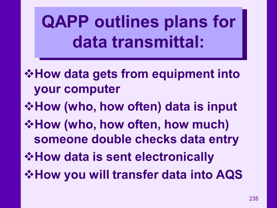 235 QAPP outlines plans for data transmittal: How data gets from equipment into your computer How (who, how often) data is input How (who, how often,
