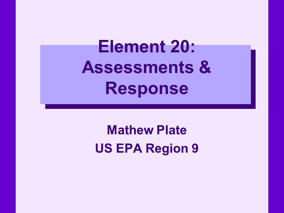 Element 20: Assessments & Response Mathew Plate US EPA Region 9