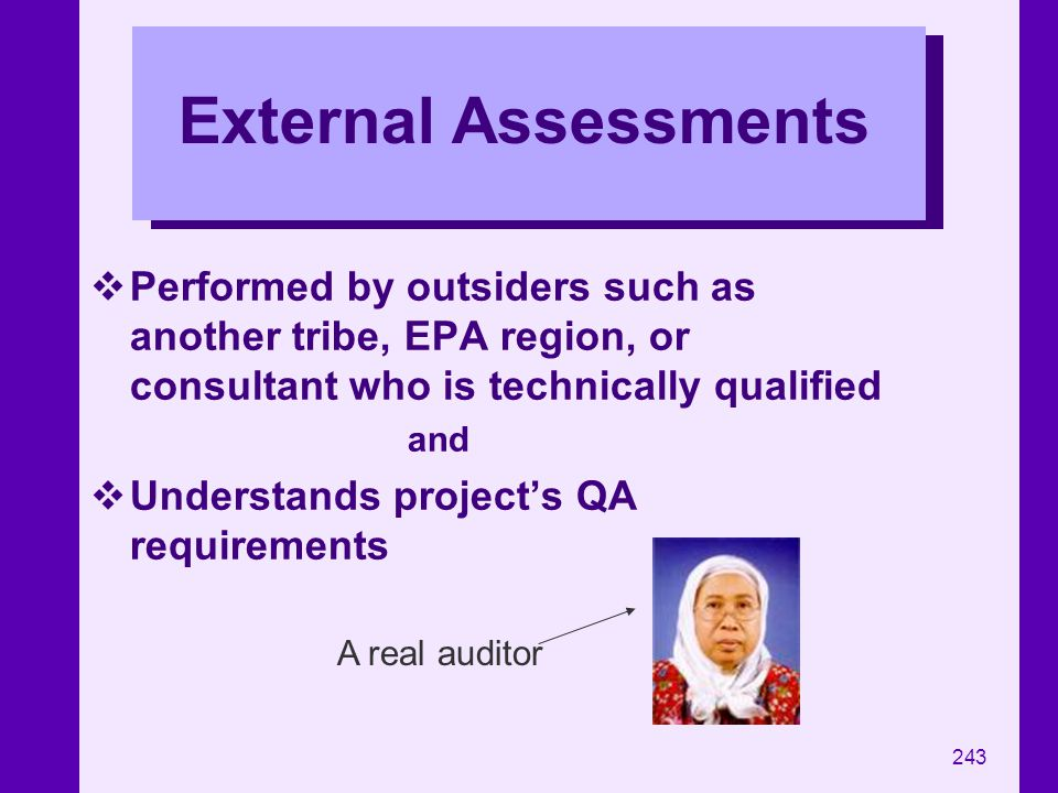 243 External Assessments Performed by outsiders such as another tribe, EPA region, or consultant who is technically qualified and Understands projects
