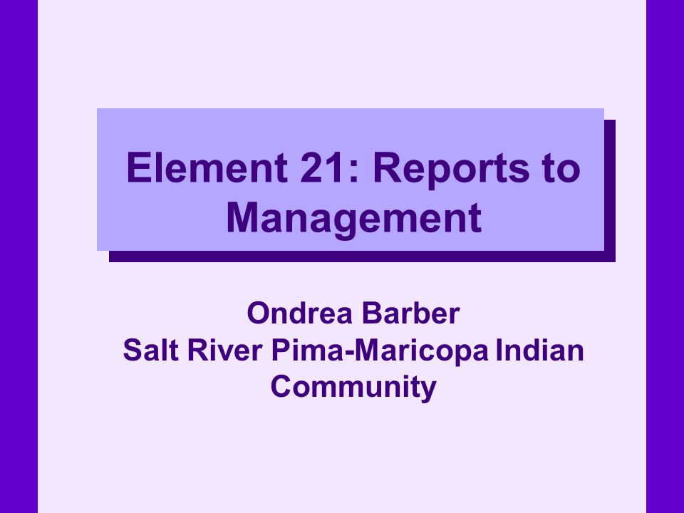 Element 21: Reports to Management Ondrea Barber Salt River Pima-Maricopa Indian Community