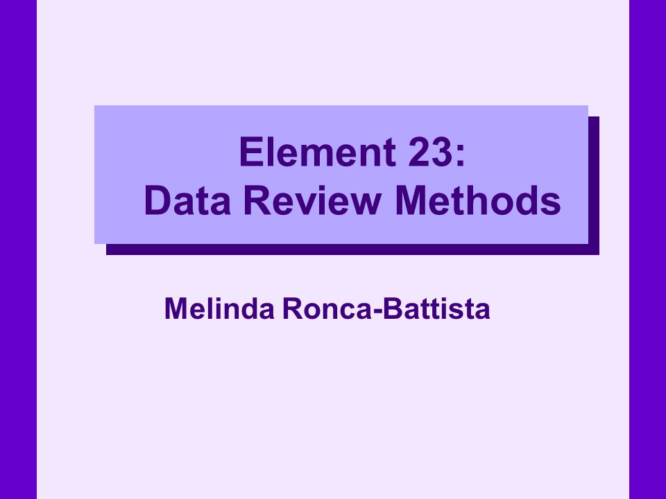 Element 23: Data Review Methods Melinda Ronca-Battista