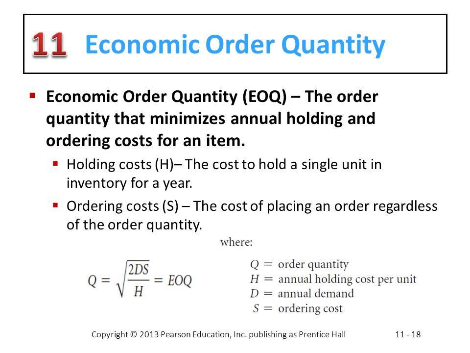 Copyright © 2013 Pearson Education, Inc. publishing as Prentice Hall11 - 18 Economic Order Quantity Economic Order Quantity (EOQ) – The order quantity