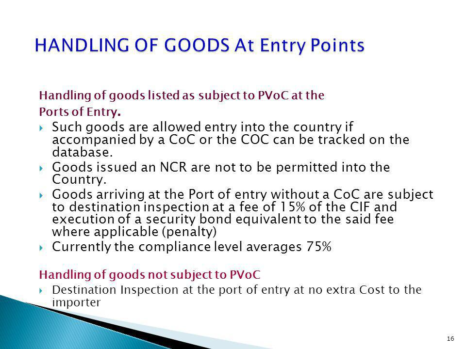 Handling of goods listed as subject to PVoC at the Ports of Entry. Such goods are allowed entry into the country if accompanied by a CoC or the COC ca