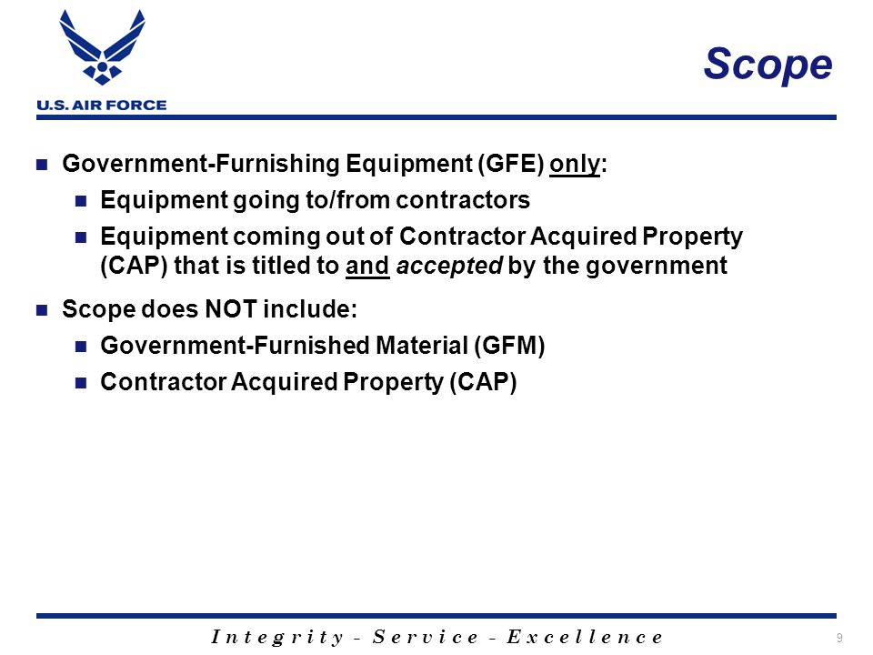 I n t e g r i t y - S e r v i c e - E x c e l l e n c e Scope Government-Furnishing Equipment (GFE) only: Equipment going to/from contractors Equipmen
