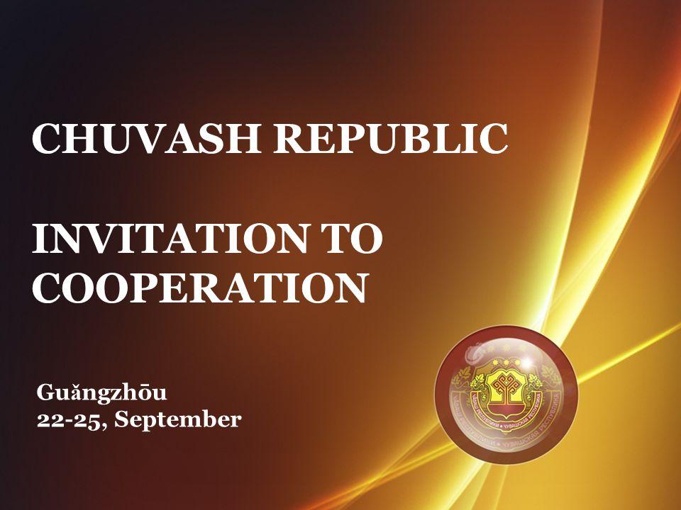 CHUVASH REPUBLIC INVITATION TO COOPERATION Gu ǎ ngzhōu 22-25, September