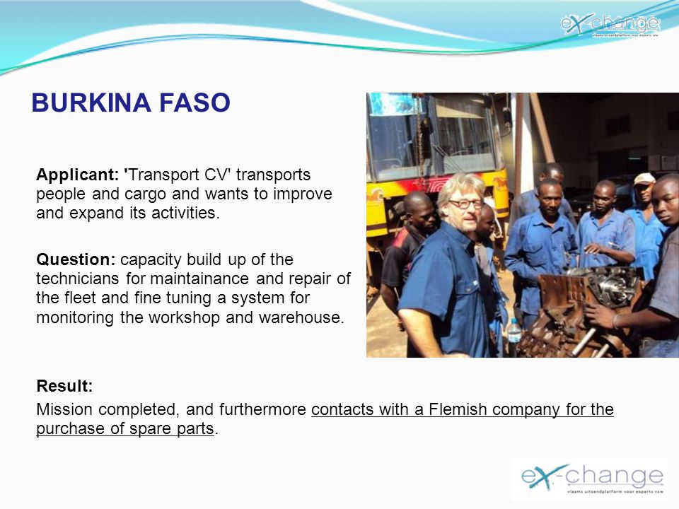 BURKINA FASO Applicant: Transport CV transports people and cargo and wants to improve and expand its activities.