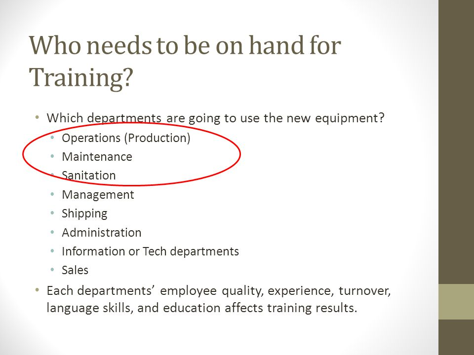 Who needs to be on hand for Training.Which departments are going to use the new equipment.