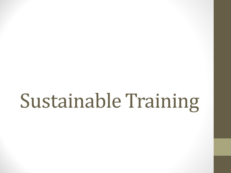 Sustainable Training