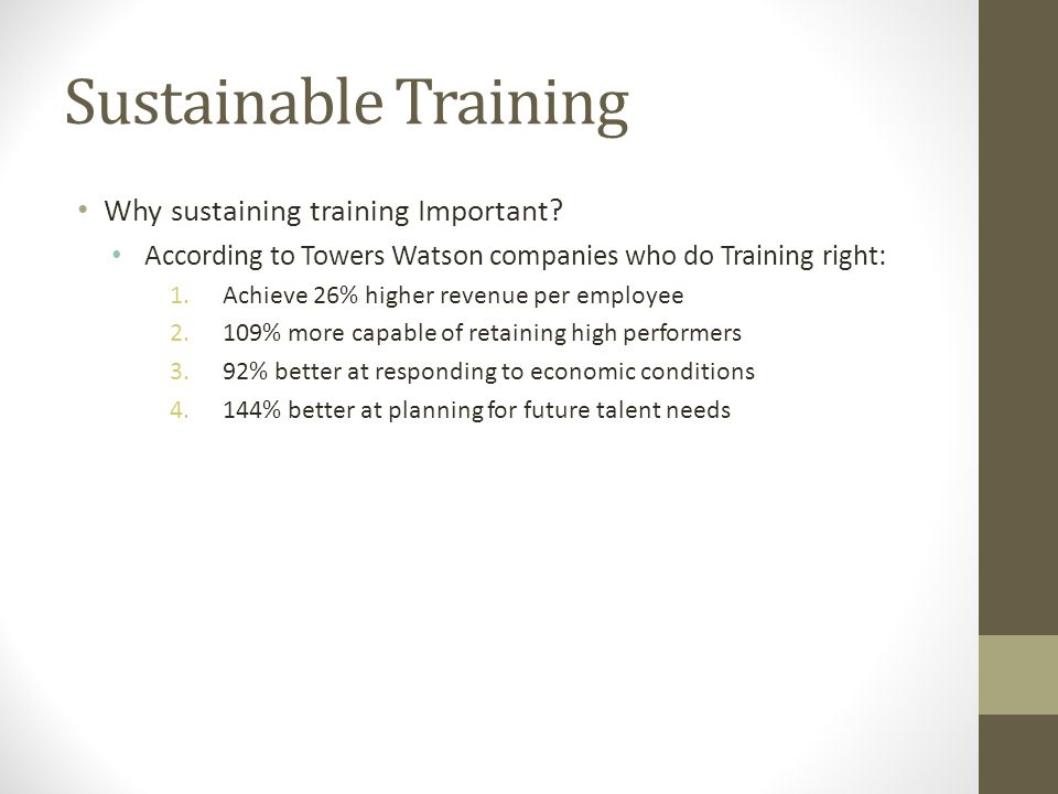 Sustainable Training Why sustaining training Important.