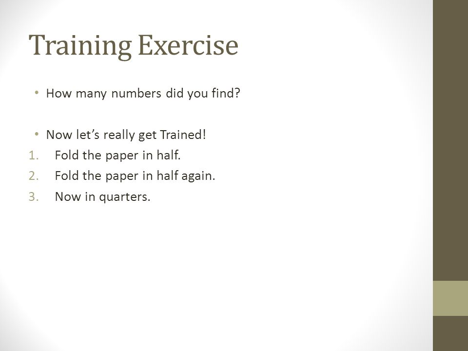 Training Exercise How many numbers did you find.Now lets really get Trained.