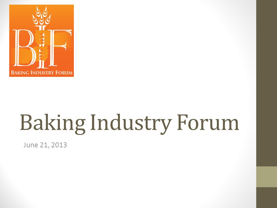 Baking Industry Forum June 21, 2013