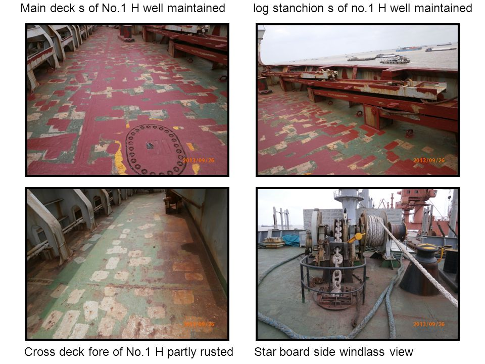 Main deck s of No.1 H well maintained log stanchion s of no.1 H well maintained Cross deck fore of No.1 H partly rusted Star board side windlass view