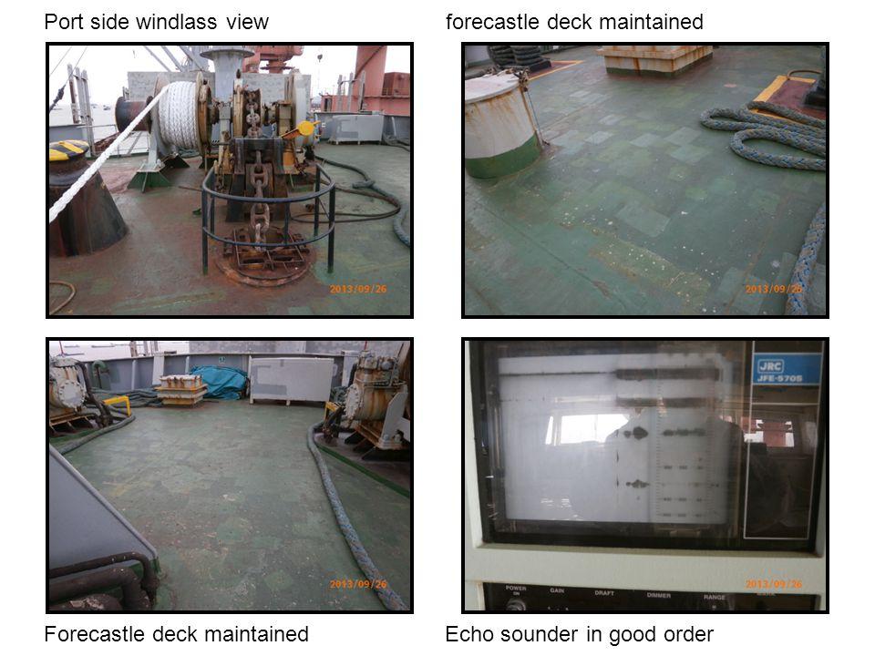 Port side windlass view forecastle deck maintained Forecastle deck maintained Echo sounder in good order