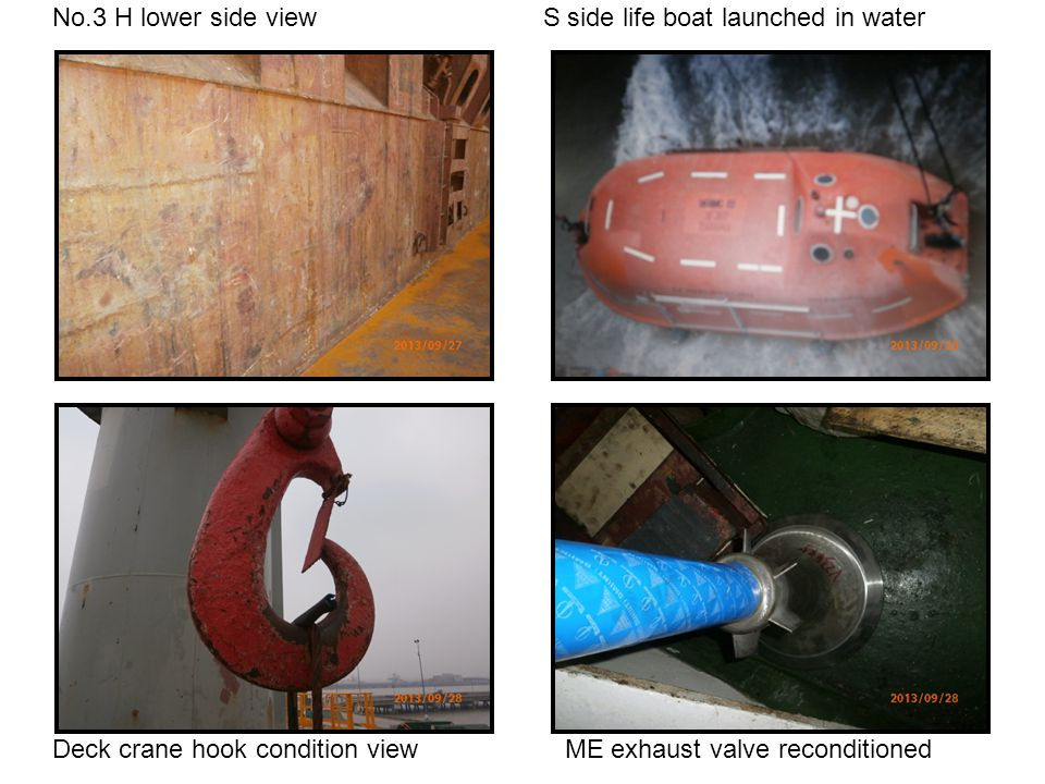 No.3 H lower side view S side life boat launched in water Deck crane hook condition view ME exhaust valve reconditioned