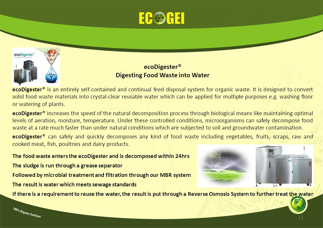 ecoDigester® Digesting Food Waste into Water ecoDigester® is an entirely self-contained and continual feed disposal system for organic waste. It is de
