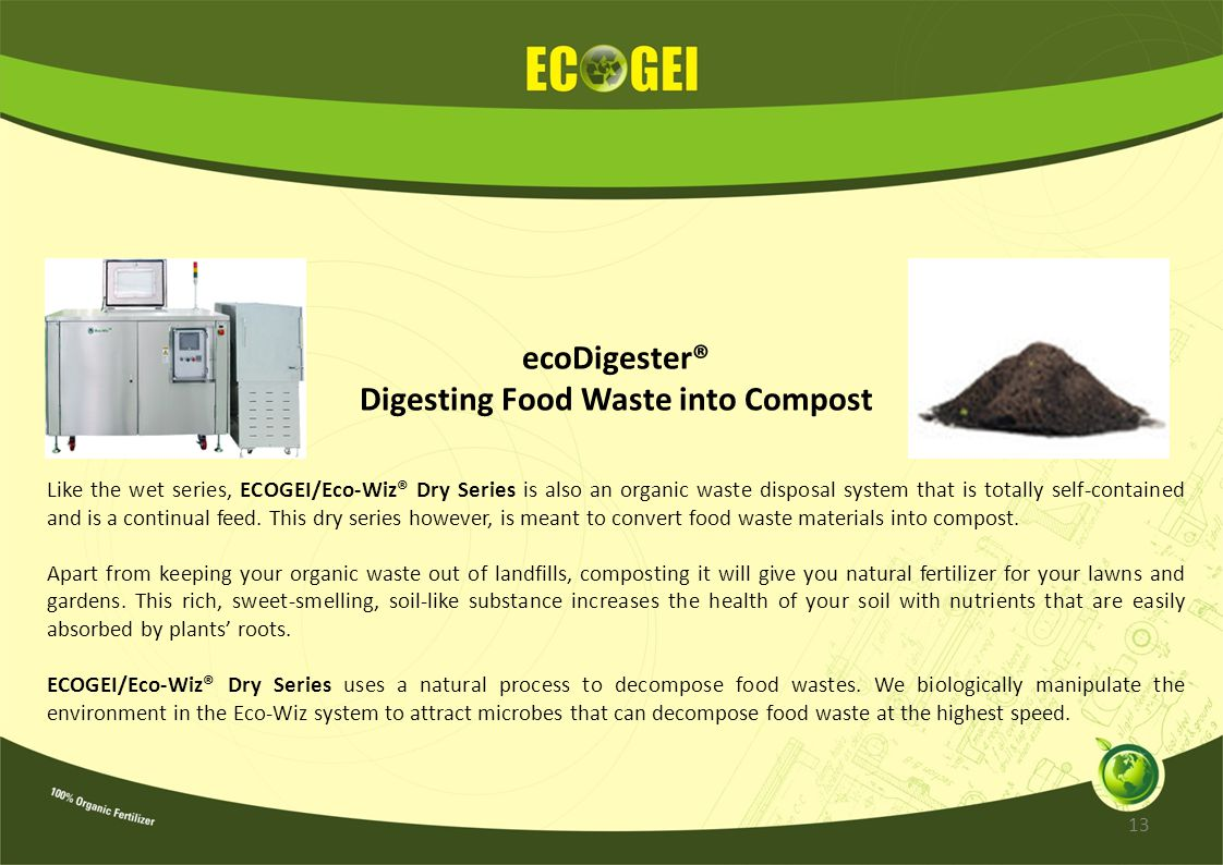 ecoDigester® Digesting Food Waste into Compost Like the wet series, ECOGEI/Eco-Wiz® Dry Series is also an organic waste disposal system that is totall