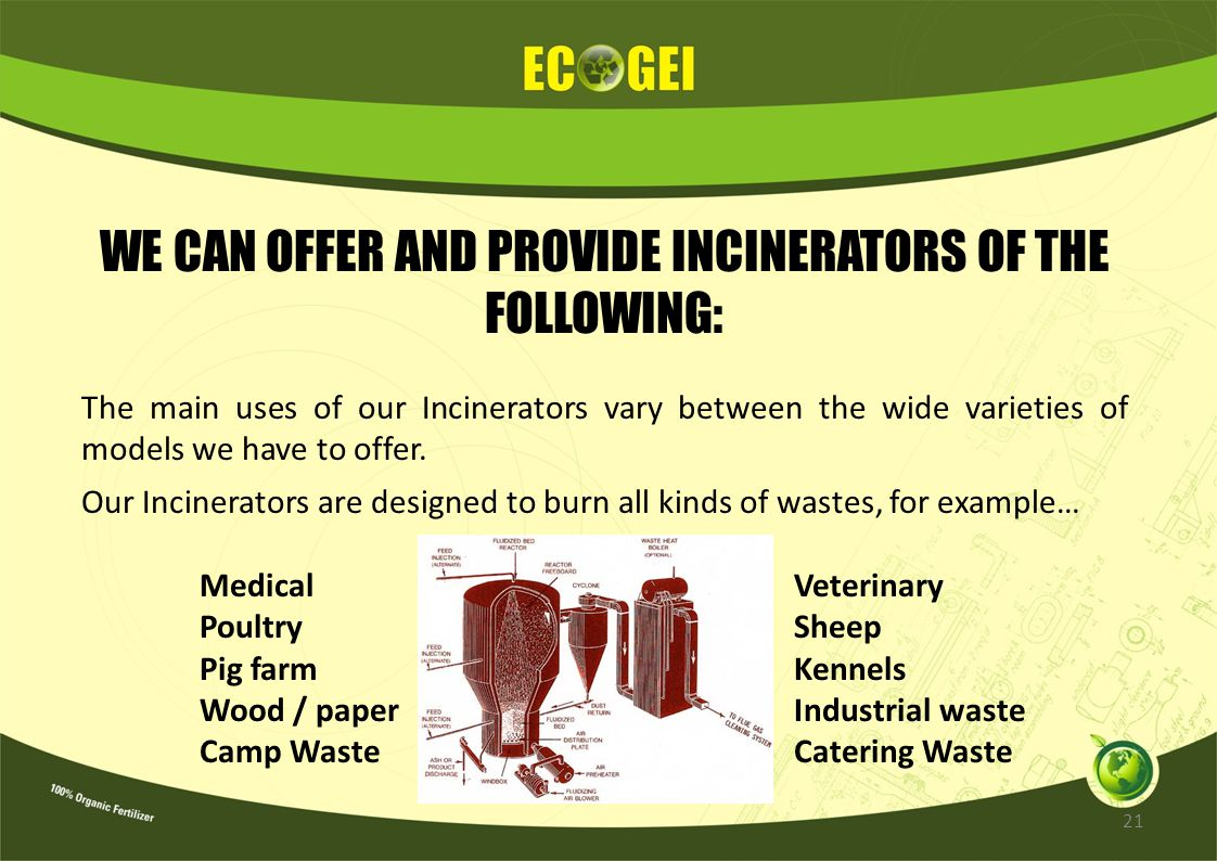 WE CAN OFFER AND PROVIDE INCINERATORS OF THE FOLLOWING: The main uses of our Incinerators vary between the wide varieties of models we have to offer.
