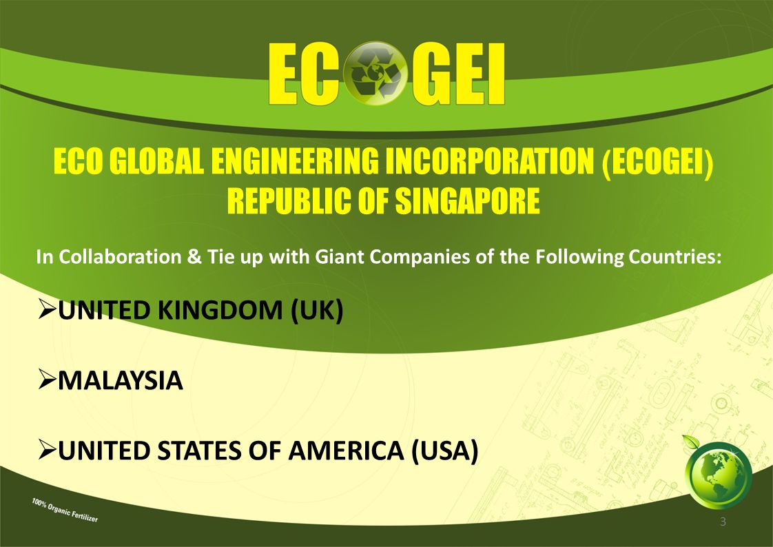 ECO GLOBAL ENGINEERING INCORPORATION ( ECOGEI ) REPUBLIC OF SINGAPORE In Collaboration & Tie up with Giant Companies of the Following Countries: UNITE