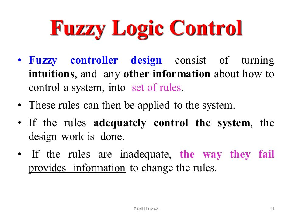 Fuzzy Logic Control Fuzzy controller design consist of turning intuitions, and any other information about how to control a system, into set of rules.