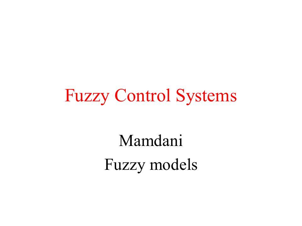 Fuzzy Control Systems Mamdani Fuzzy models