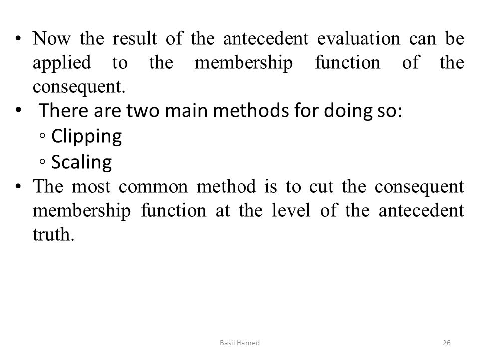 Now the result of the antecedent evaluation can be applied to the membership function of the consequent. There are two main methods for doing so: Clip