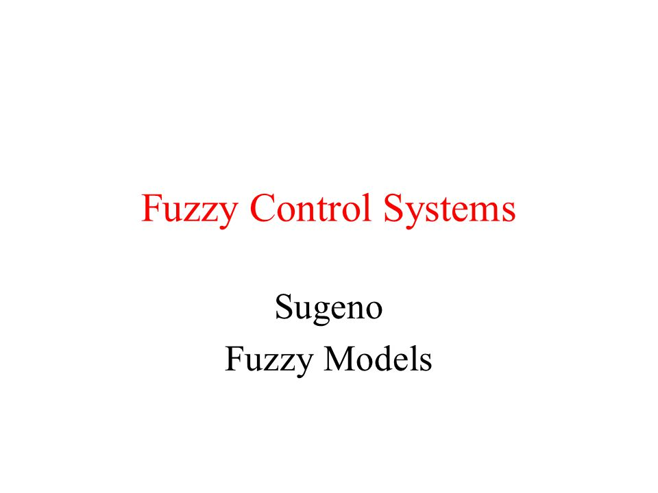 Fuzzy Control Systems Sugeno Fuzzy Models