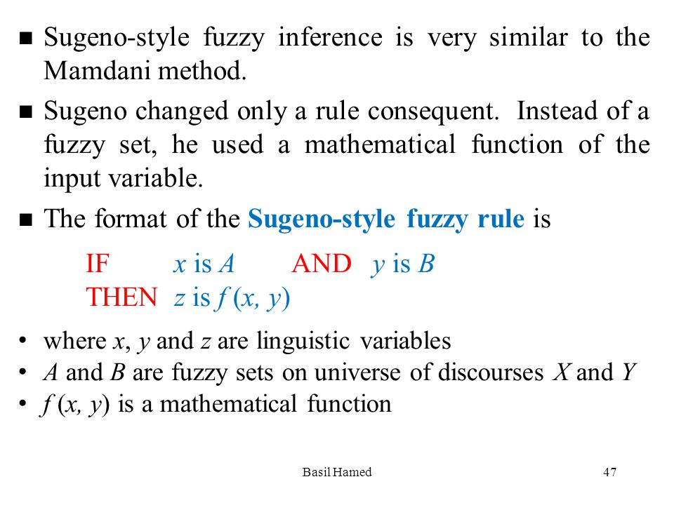 n Sugeno-style fuzzy inference is very similar to the Mamdani method. n Sugeno changed only a rule consequent. Instead of a fuzzy set, he used a mathe