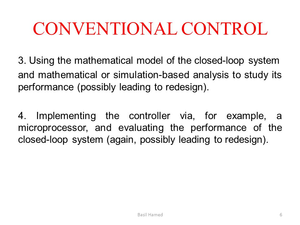 CONVENTIONAL CONTROL 3. Using the mathematical model of the closed-loop system and mathematical or simulation-based analysis to study its performance