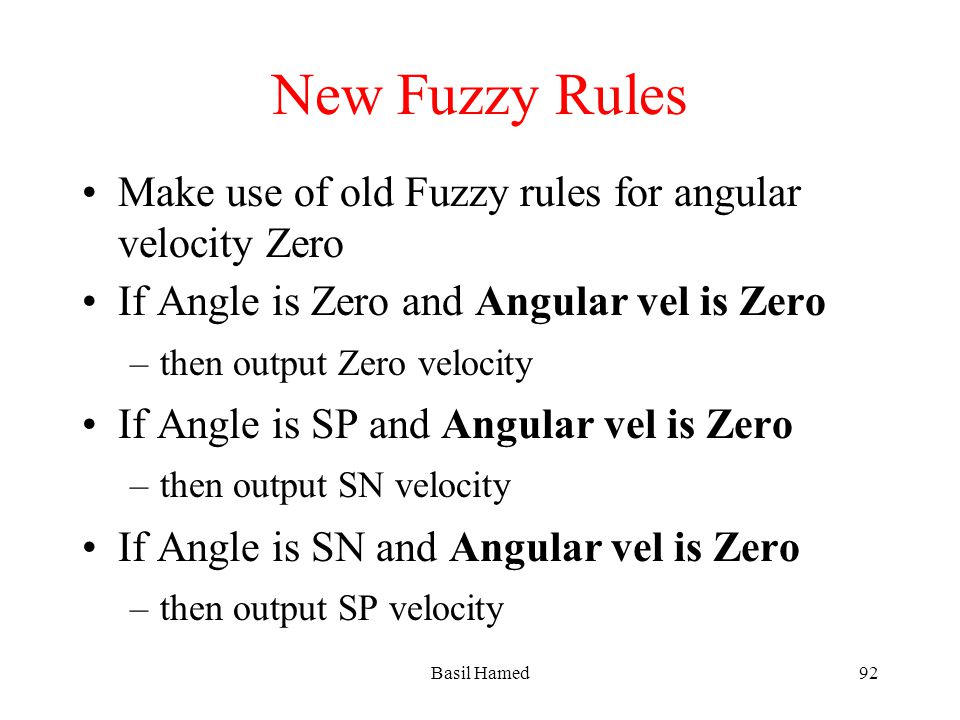 New Fuzzy Rules Make use of old Fuzzy rules for angular velocity Zero If Angle is Zero and Angular vel is Zero –then output Zero velocity If Angle is