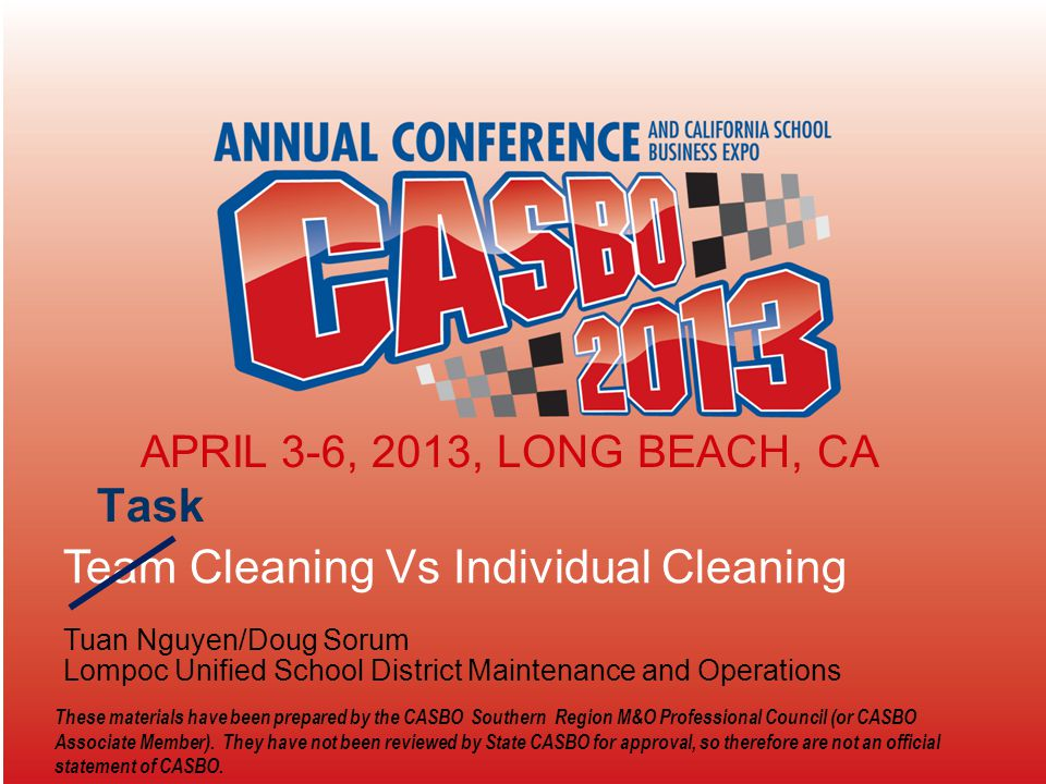Team Cleaning Vs Individual Cleaning Tuan Nguyen/Doug Sorum Lompoc Unified School District Maintenance and Operations APRIL 3-6, 2013, LONG BEACH, CA
