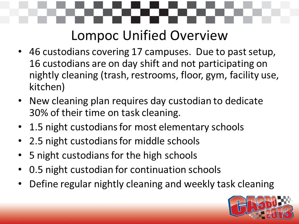 Lompoc Unified Overview 46 custodians covering 17 campuses. Due to past setup, 16 custodians are on day shift and not participating on nightly cleanin