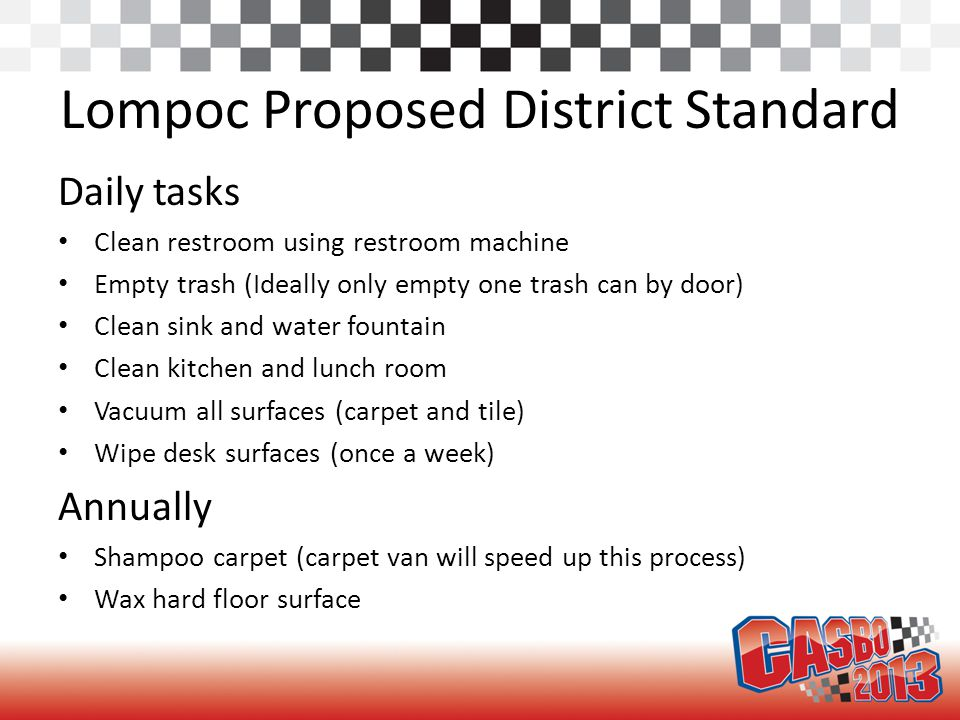 Lompoc Proposed District Standard Daily tasks Clean restroom using restroom machine Empty trash (Ideally only empty one trash can by door) Clean sink