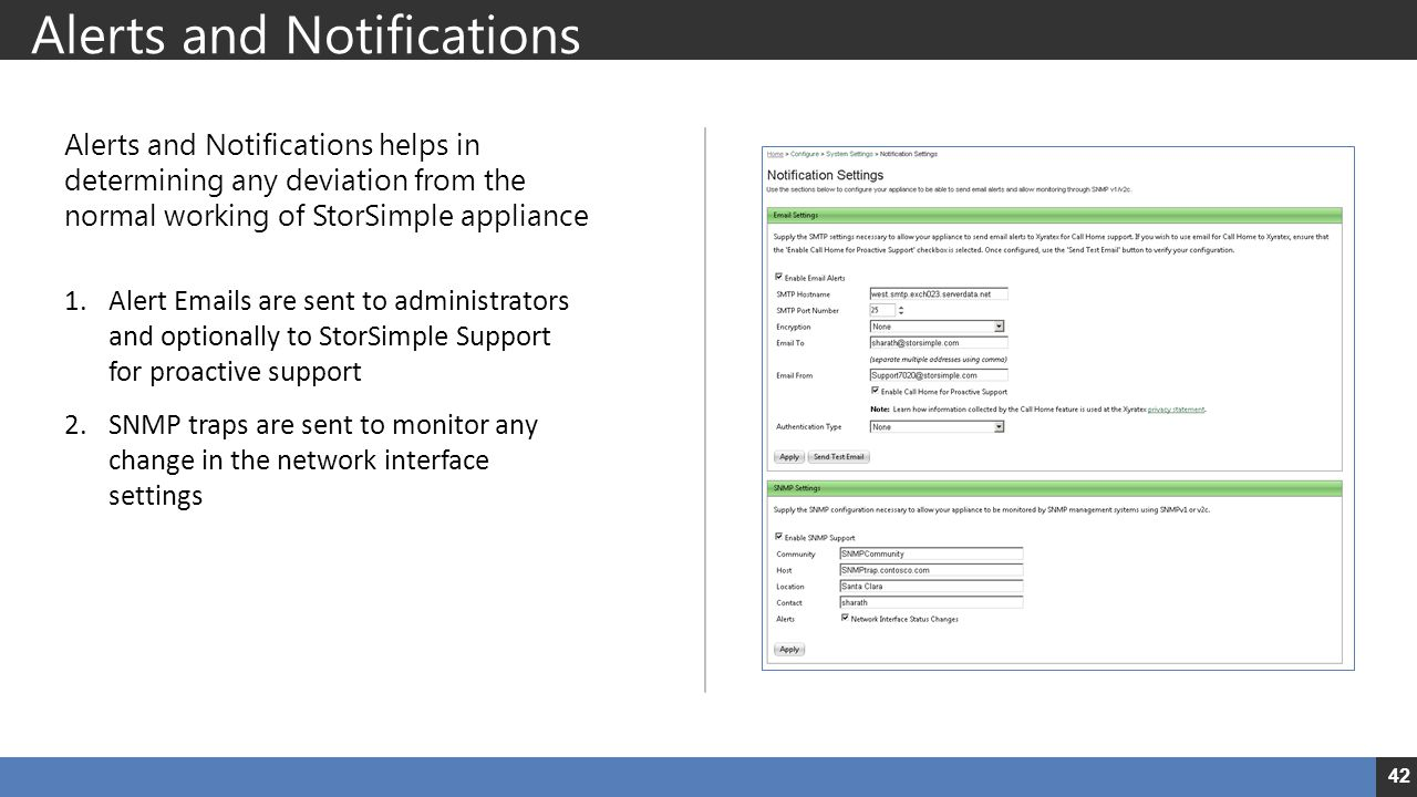Alerts and Notifications Alerts and Notifications helps in determining any deviation from the normal working of StorSimple appliance 1.Alert Emails ar