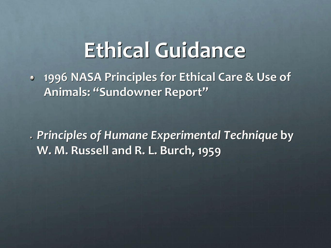 Ethical Guidance 1996 NASA Principles for Ethical Care & Use of Animals: Sundowner Report Principles of Humane Experimental Technique by W. M. Russell