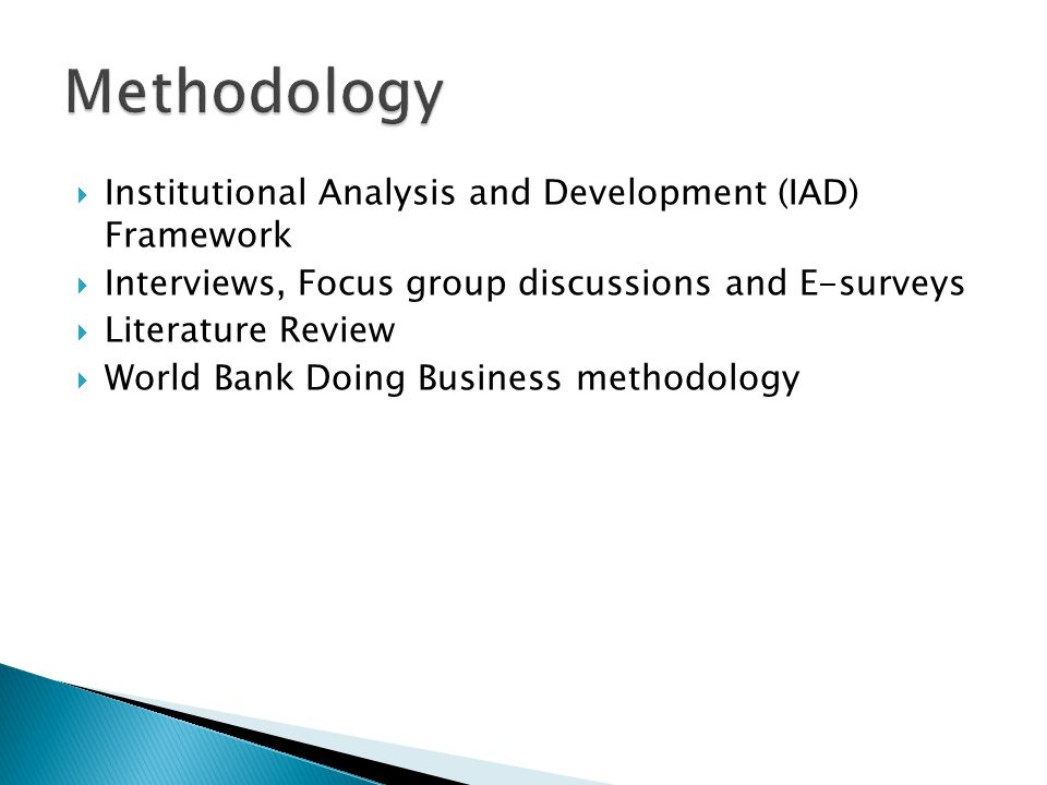 Institutional Analysis and Development (IAD) Framework Interviews, Focus group discussions and E-surveys Literature Review World Bank Doing Business methodology