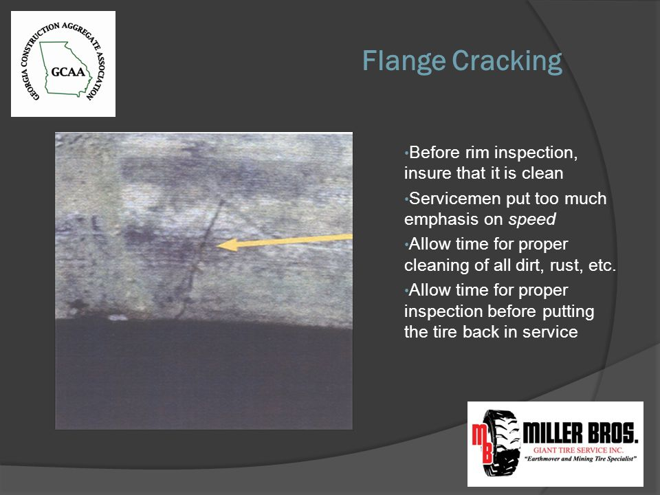 Flange Cracking Before rim inspection, insure that it is clean Servicemen put too much emphasis on speed Allow time for proper cleaning of all dirt, rust, etc.