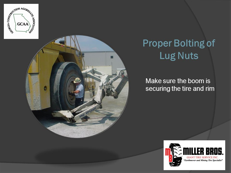 Proper Bolting of Lug Nuts Make sure the boom is securing the tire and rim
