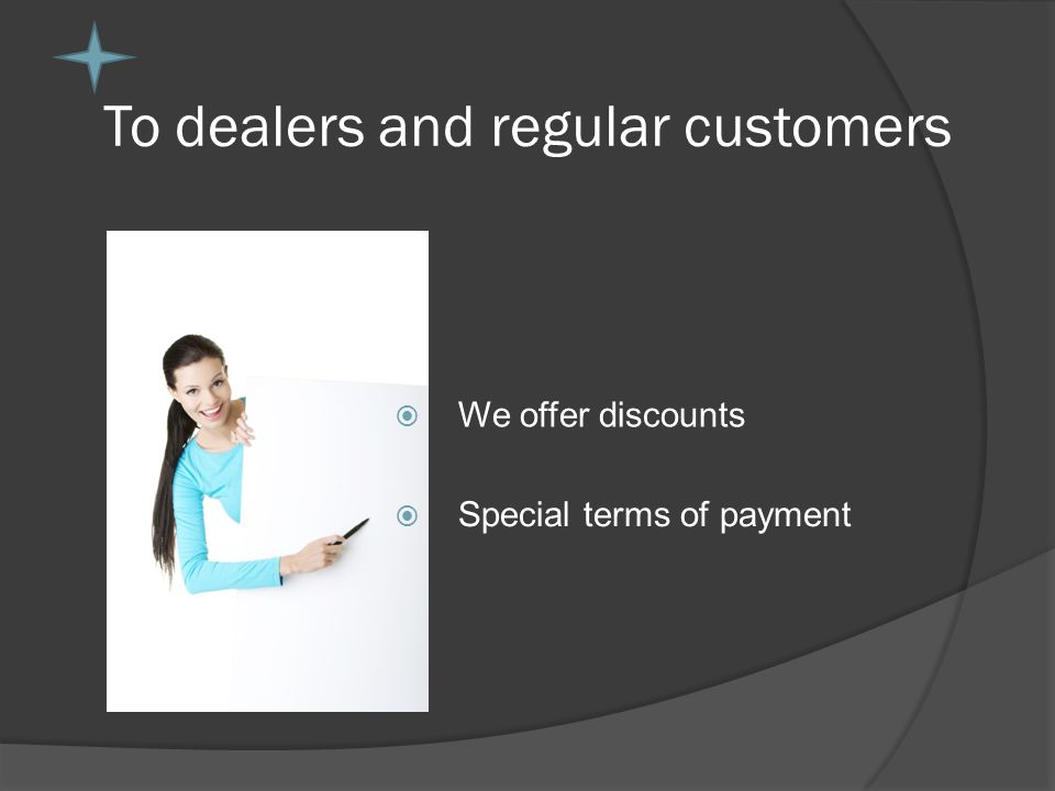 To dealers and regular customers We offer discounts Special terms of payment