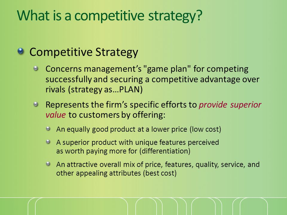 What is a competitive strategy? Competitive Strategy Concerns managements