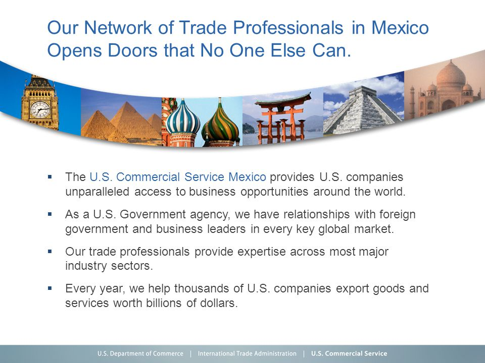 Our Network of Trade Professionals in Mexico Opens Doors that No One Else Can.