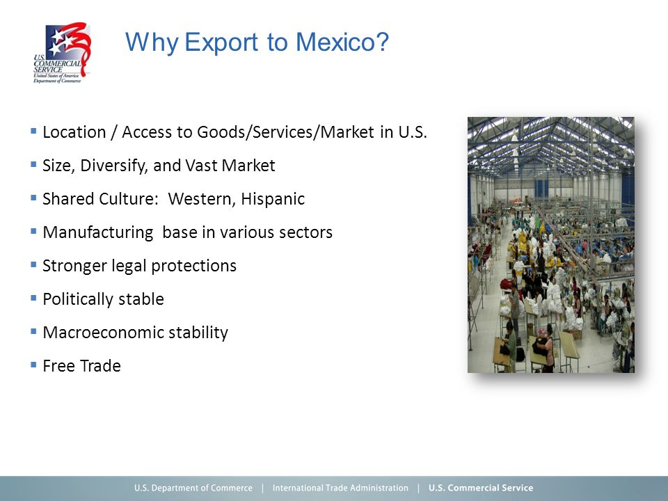 Why Export to Mexico. Location / Access to Goods/Services/Market in U.S.